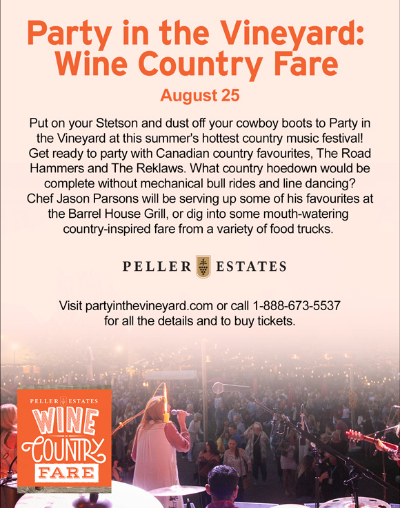 Party in the Vineyard: Wine Country Fare. Put on your Stetson and dust off your cowboy boots to Party in                             the Vineyard at this summer's hottest country music festival!Get ready to party with Canadian country favourites, The RoadHammers and The Reklaws. What country hoedown would be                             complete without mechanical bull rides and line dancing?                             Chef Jason Parsons will be serving up some of his favourites at                             the Barrel House Grill, or dig into some mouth-watering                              country-inspired fare from a variety of food trucks.